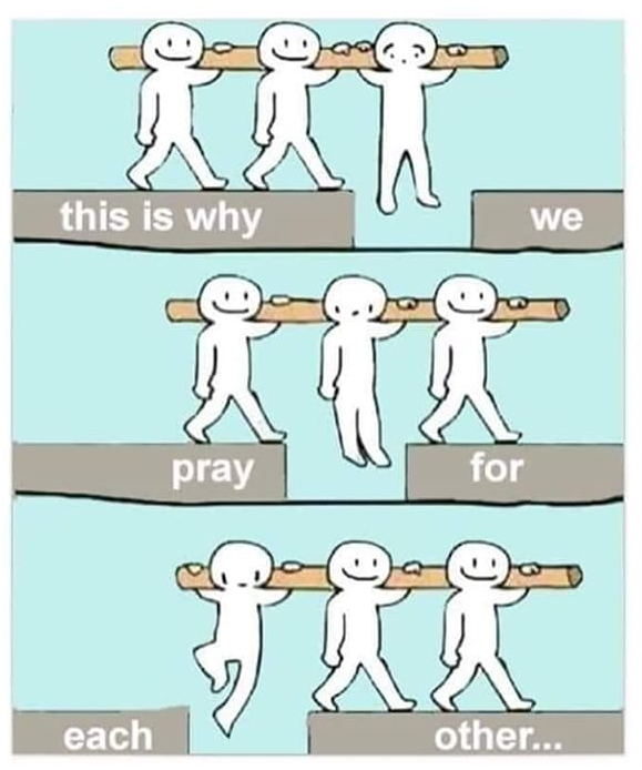 This is why we pray for each other (original source unknown)